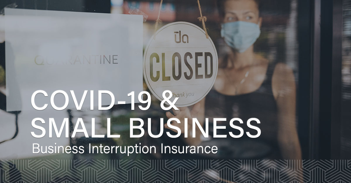 Covid-19 And Small Business, Business Interruption Insurance